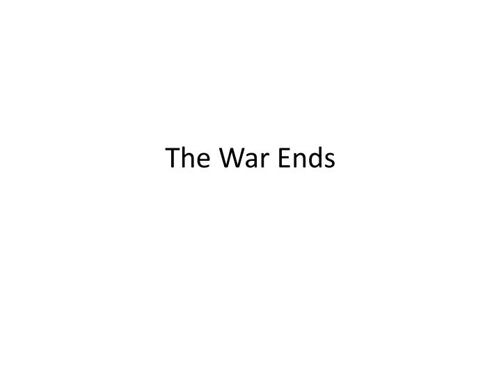 the war ends n.