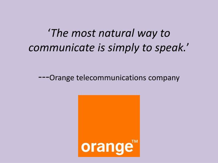 the most natural way to communicate is simply to speak orange telecommunications company n.
