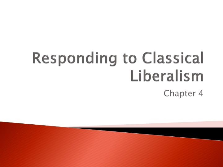 the resurgence of classical liberalism The classical liberalism is not a separate form of liberalism or quite different from the basic nature and elements of liberalism —we call it a stage of liberalism (1) the classical liberalism emphatically stresses the extreme form of individuals' interests or individualism.