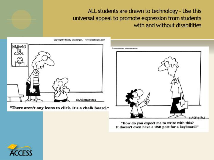 ALL students are drawn to technology – Use this universal appeal to promote expression from students with and without disabilities