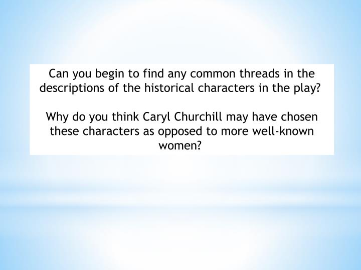 Can you begin to find any common threads in the descriptions of the historical characters in the play?