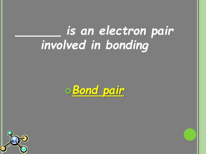 ______ is an electron pair involved in bonding