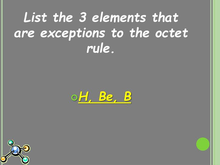 List the 3 elements that are exceptions to the octet rule.