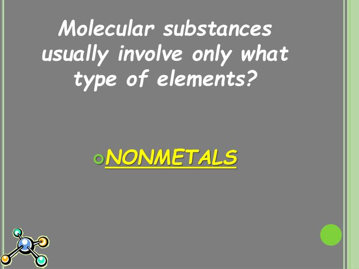 Molecular substances usually involve only what type of elements?
