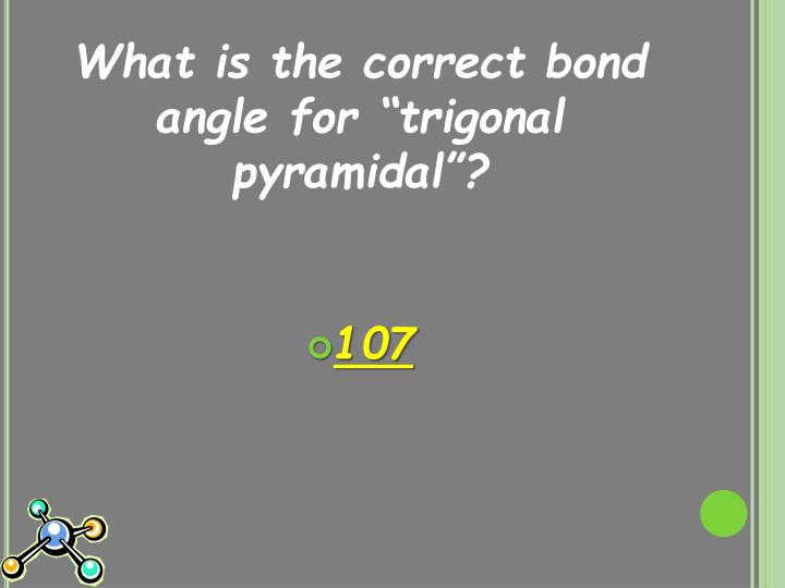 What is the correct bond angle for ""