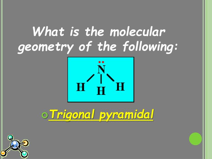 What is the molecular geometry of the following: