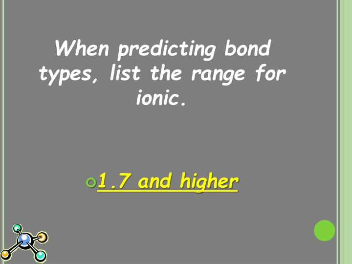 When predicting bond types, list the range for ionic.