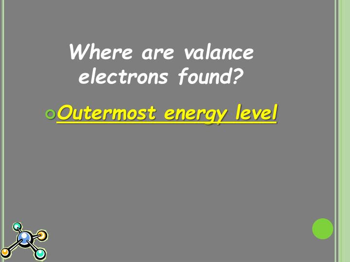 Where are valance electrons found?