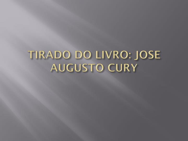 TIRADO DO LIVRO: JOSE AUGUSTO CURY