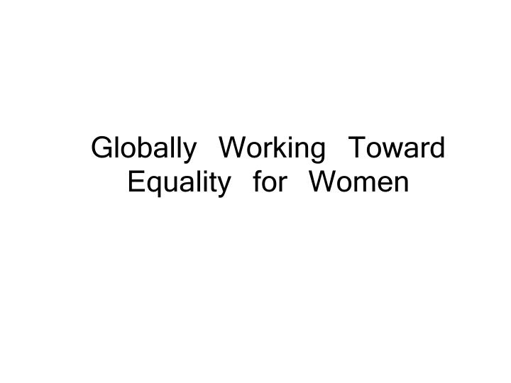 Globally working toward equality for women