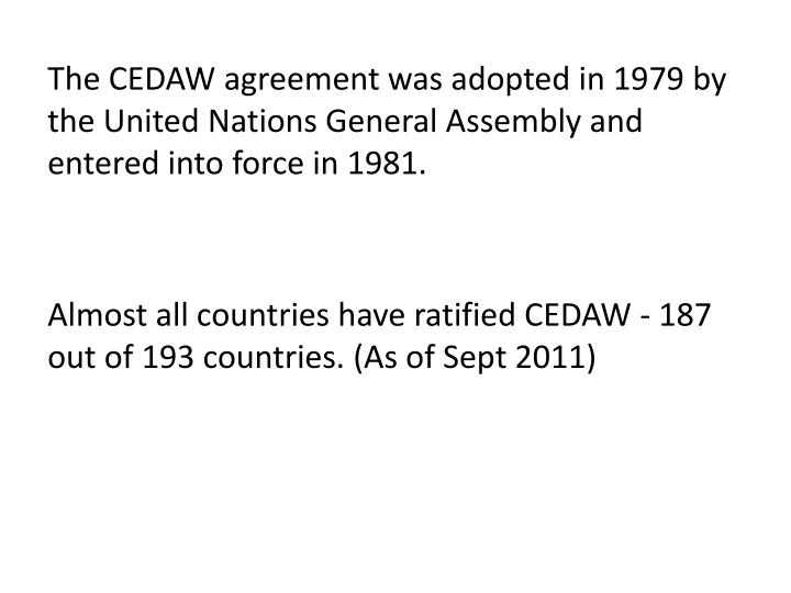 The CEDAW agreement was adopted in 1979 by the United Nations General Assembly and entered into force in 1981