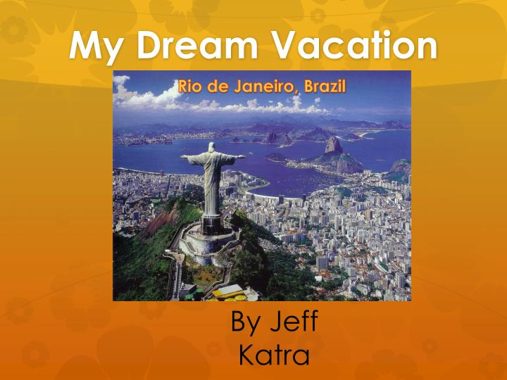 ppt my dream vacation powerpoint presentation id 2466015