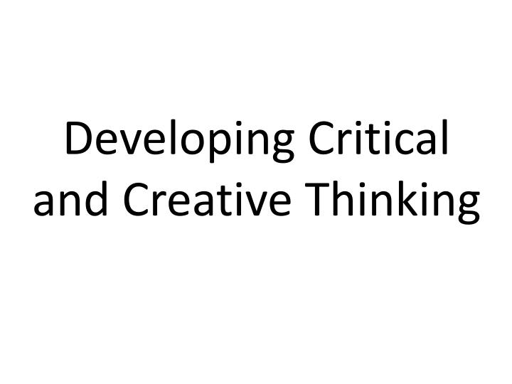 developing critical and creative thinking n.