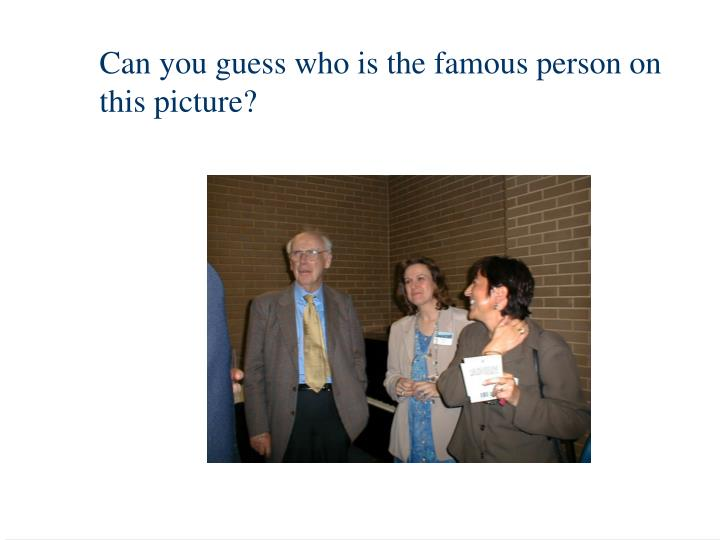 Can you guess who is the famous person on this picture?