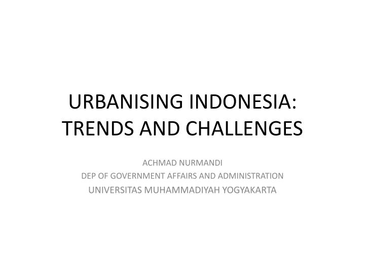 Urbanising indonesia trends and challenges