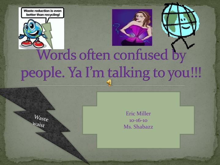 Words often confused by people ya i m talking to you