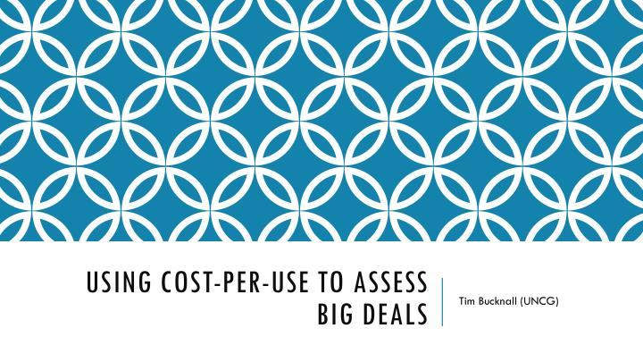 Using cost per use to assess big deals