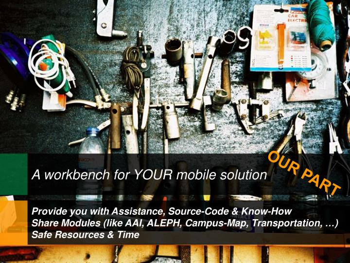 A workbench for YOUR mobile solution