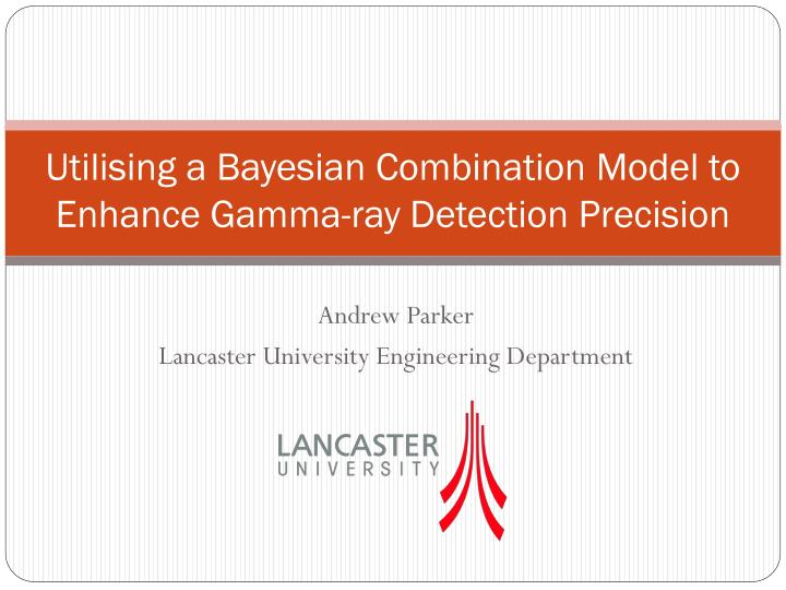 Utilising a bayesian combination m odel to enhance g amma ray detection precision