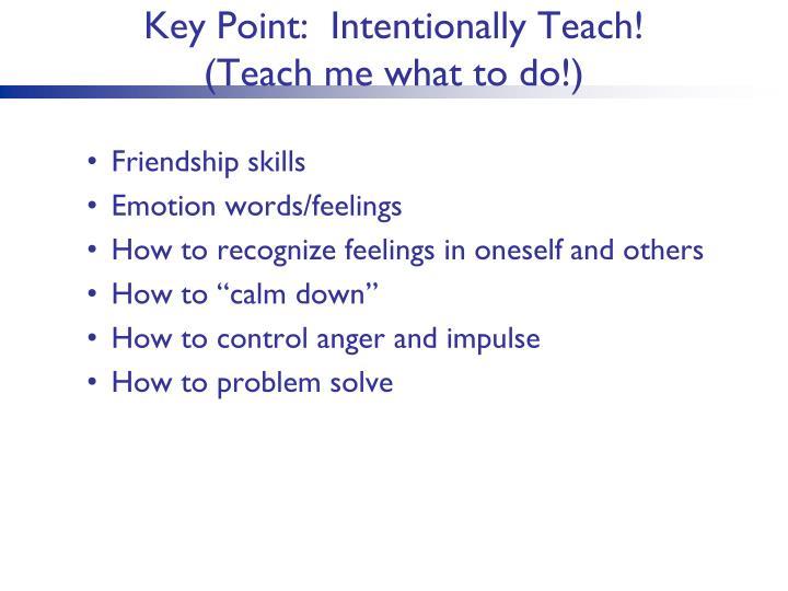 Key Point:  Intentionally Teach!