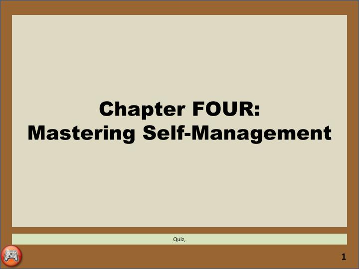 Chapter four mastering self management