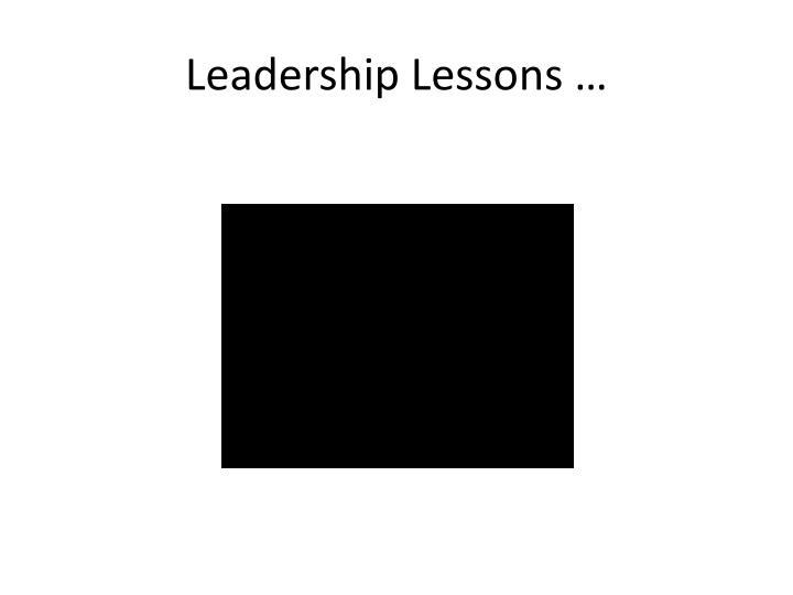 Leadership Lessons …