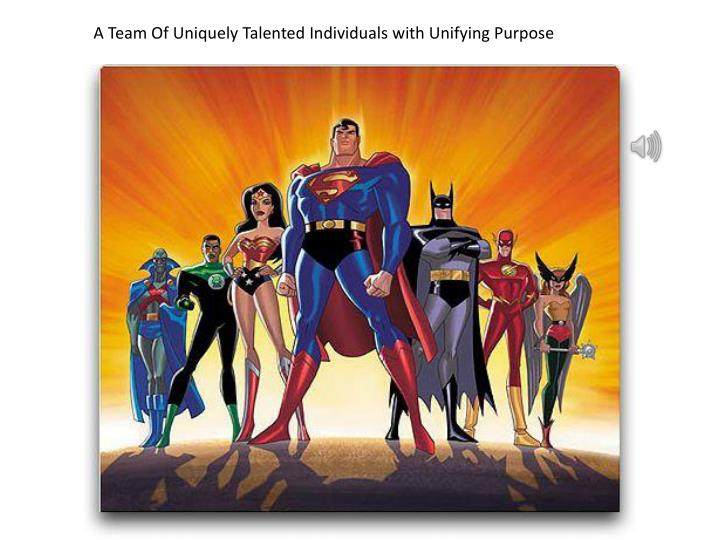 A Team Of Uniquely Talented Individuals with Unifying Purpose