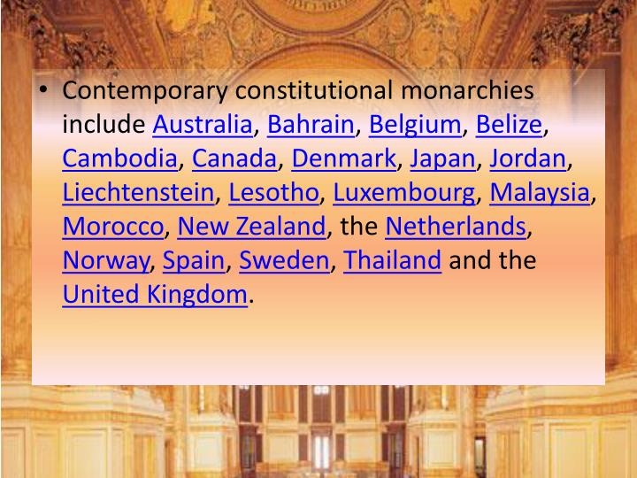 constitutional monarchies and the netherlands Today, the constitutional monarchies of europe include andorra, belgium, denmark, liechtenstein, luxembourg, monaco, the netherlands, norway, spain, sweden, and the united kin gdom a constitutional monarchy is a limited monarchy it includes a monarch that is the recognized head of state, but is more like a figure head.