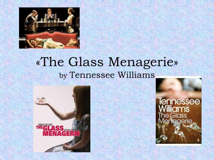 "the glass menagerieby tennessee williams essay October 15, 2014 grace jackson ms wally world literature the menagerie's symbolism ""the glass menagerie"" by tennessee williams is a play that exposes the."