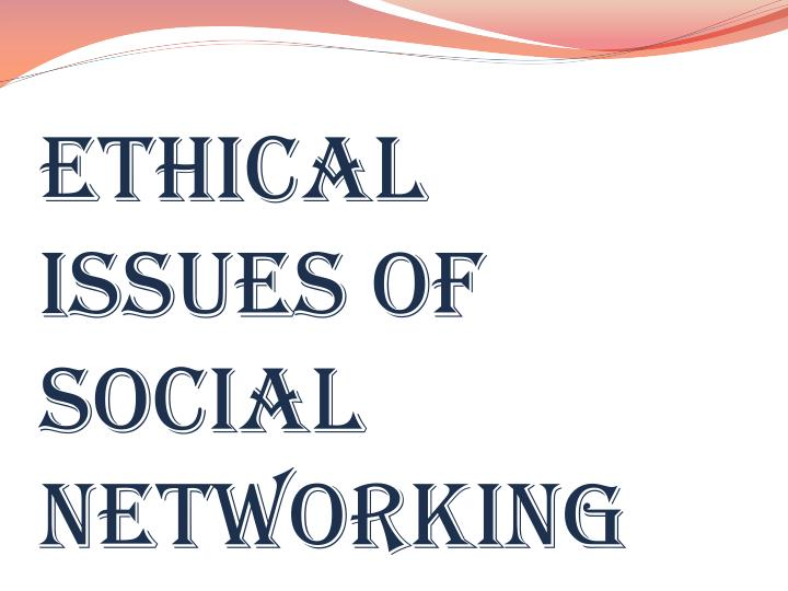 ethical issues of social networking n.