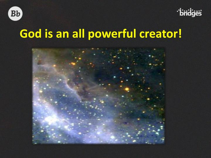 God is an all powerful creator!