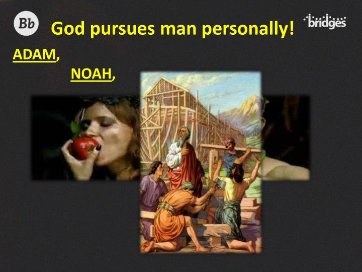 God pursues man personally!