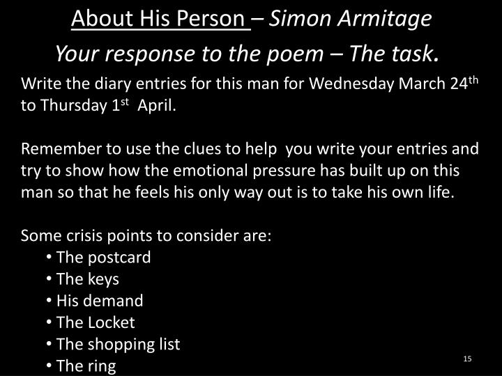 simon armitage about his person Shows you how to get an a or a by analysing the poet's point of view, and the poem's language and structure.