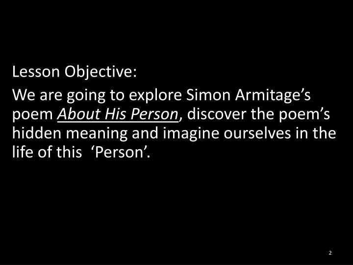 about his person by simon armitage A lesson aimed at 11-14 year olds studying poetry students work in groups to investigate the crime of 'about his person' by simon armitage, using a folder of clues and quotations.