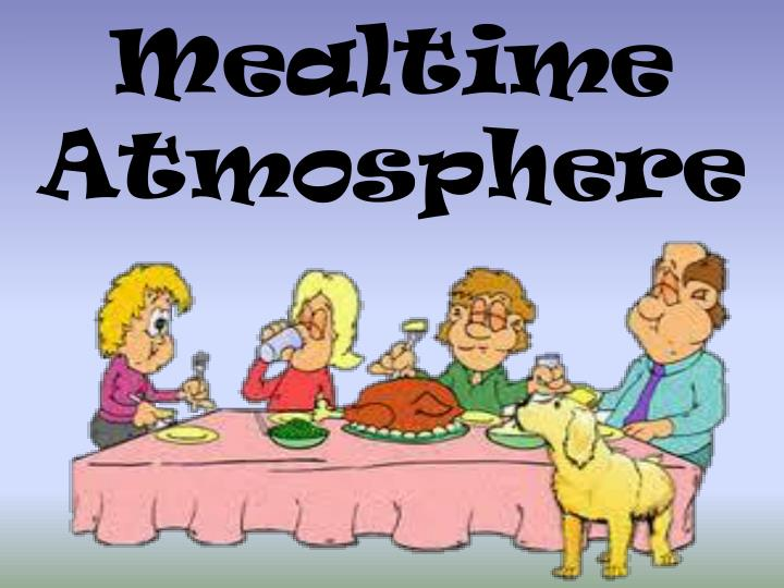 Mealtime Atmosphere