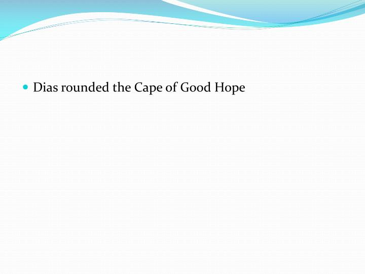 Dias rounded the Cape of Good Hope