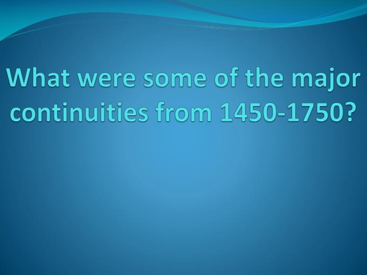 What were some of the major continuities from 1450-1750?