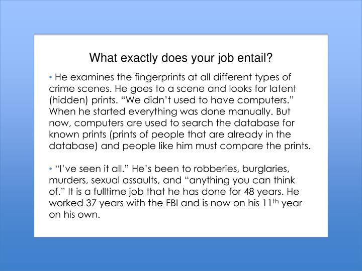 What exactly does your job entail?