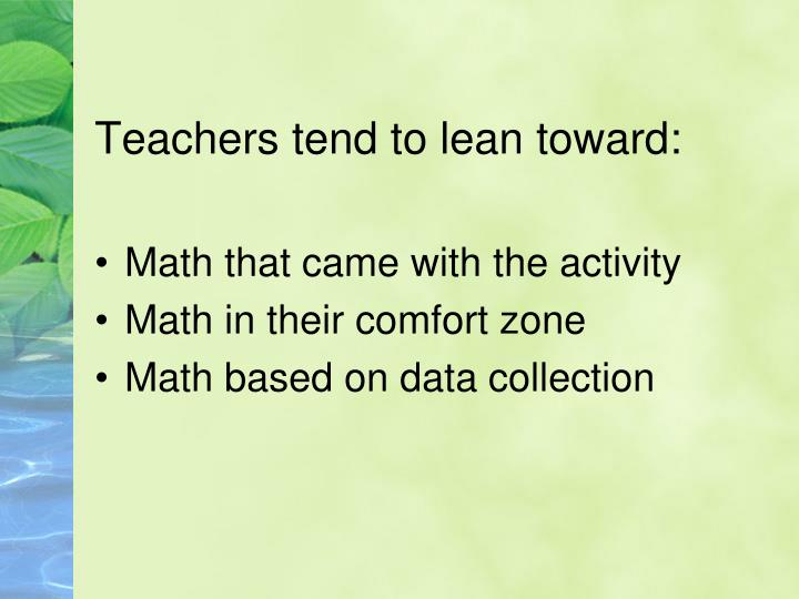Teachers tend to lean toward: