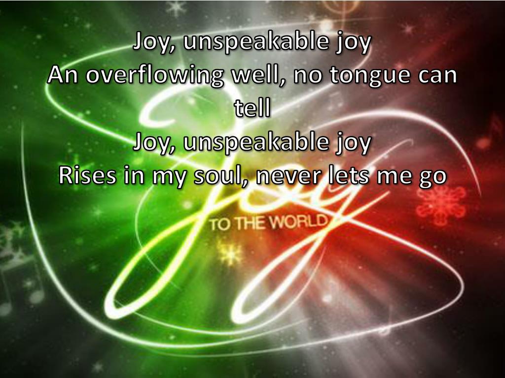 Ppt Joy To The World Unspeakable Joy Powerpoint Presentation