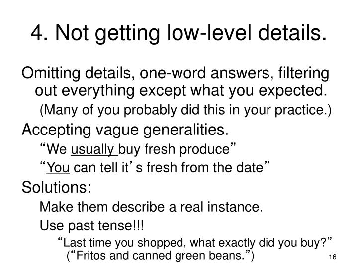 4. Not getting low-level details.
