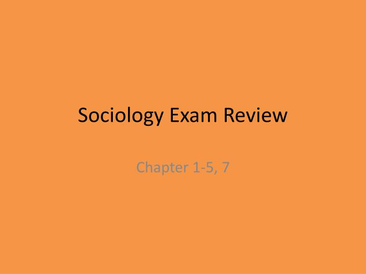 sociology exam 1 ch 1 3 Sociology exam 1 chapters 1, 2, 3, 6 part of 4, 5, 7, 8 chapter 1(sociological imagination) - difference between sociology and common sense reasoning - - what is the sociological imagination o times when you use your sociological imagination o c wright mills (1959.