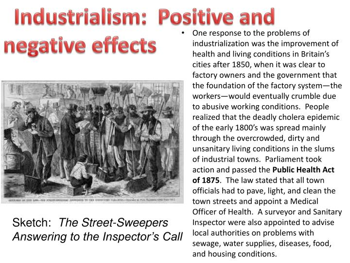 positive and negative effects of industrialization essay Clearly, the industrial revolution had a huge impact on european society with both positive and negative effects the industrial revolution had many positive effects overall, the increase in quality, quantity, and efficiency of goods were the main positive impacts of the industrial revolution however, it all started in the agricultural industry.
