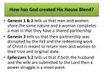 how has god created his house blend