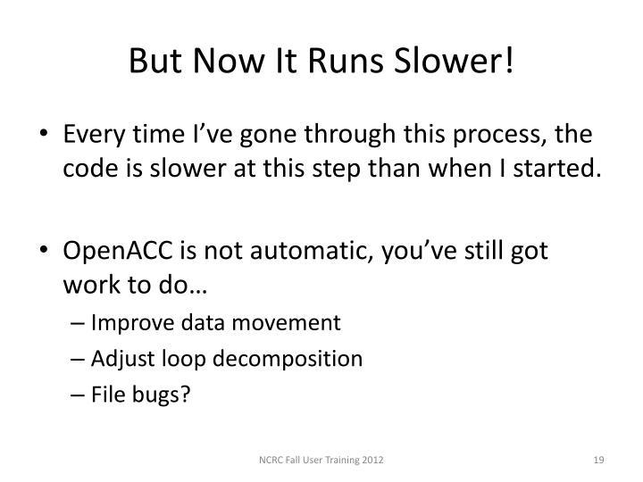 But Now It Runs Slower!