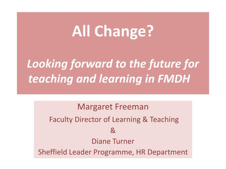 All change looking forward to the future for teaching and learning in fmdh