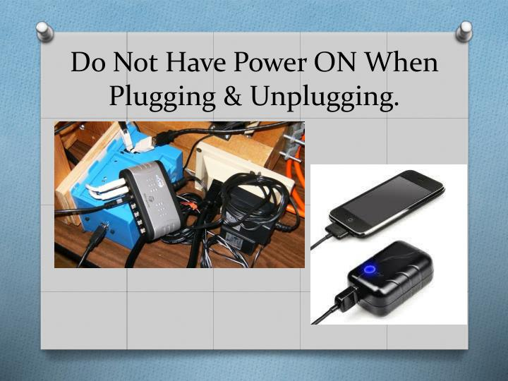 Do Not Have Power ON When Plugging & Unplugging.
