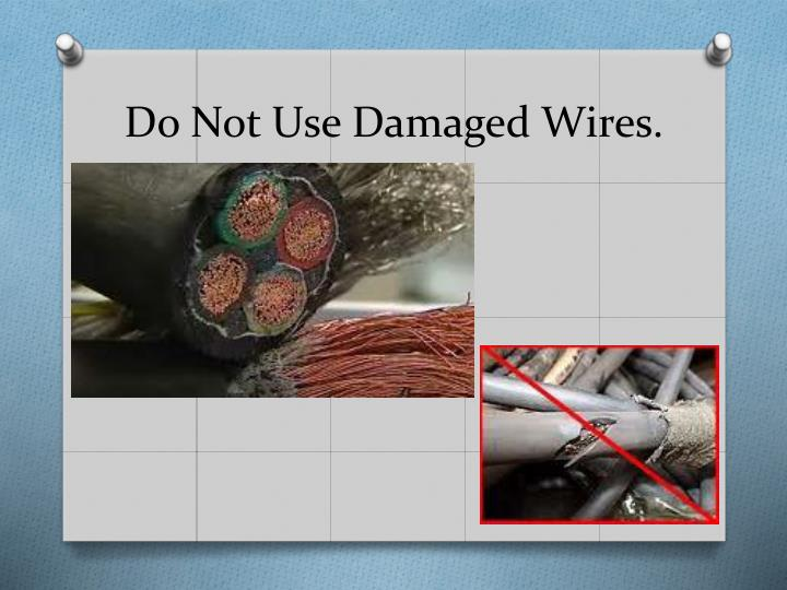Do Not Use Damaged Wires.