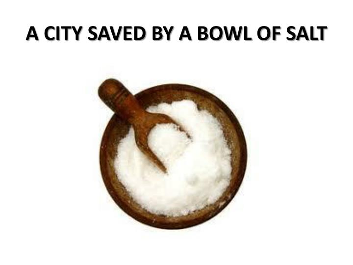 A CITY SAVED BY A BOWL OF SALT