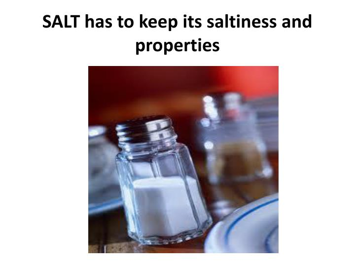 SALT has to keep its saltiness and properties